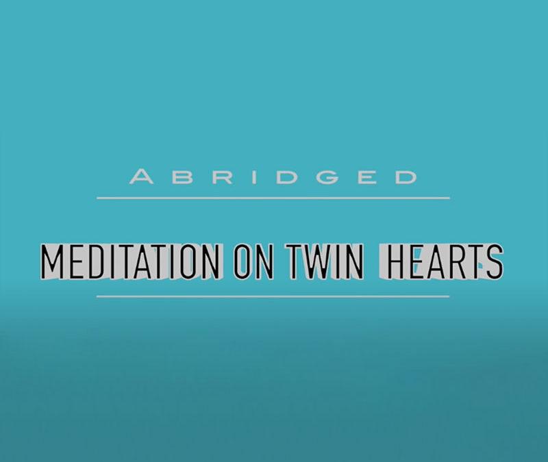 How to Meditate: Abridged Meditation on Twin Hearts